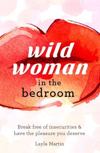 Wild woman in the bedroom break free of insecurities and awaken wild woman in the bedroom break free of insecurities and awaken your true passion fandeluxe Image collections