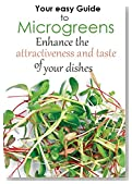 Your easy Guide to Microgreens : Enhance the attractiveness and taste of your dishes