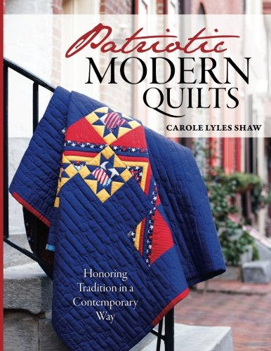 Patriotic Modern Quilts USA: Celebrating  Tradition in a Contemporary Way