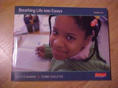 breathing life in essays lucy calkins Breathing life into essays (grades 3-5) by lucy calkins, cory gillette firsthand heinemann used - good ships from reno, nv shows some signs of wear, and may have some markings on the.