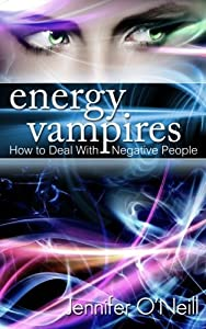 Energy Vampires: How to Deal With Negative People by Jennifer O'Neill (2013-04-16)