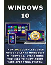 Windows 10: New 2021 Complete User Guide to Learn Microsoft Windows 10. Everything You Need to Know About Your Operating System