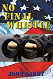 No Final Whistle A Novel, John Barry, 142596494X