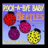 Rock-a-bye Baby Beatles Soothing Piano Tribute
