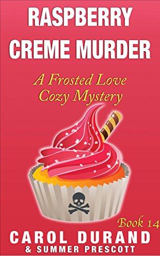 Love Raspberry (Raspberry Creme Murder: A Frosted Love Cozy - Book 14 (A Frosted Love Cozy Mysteries))