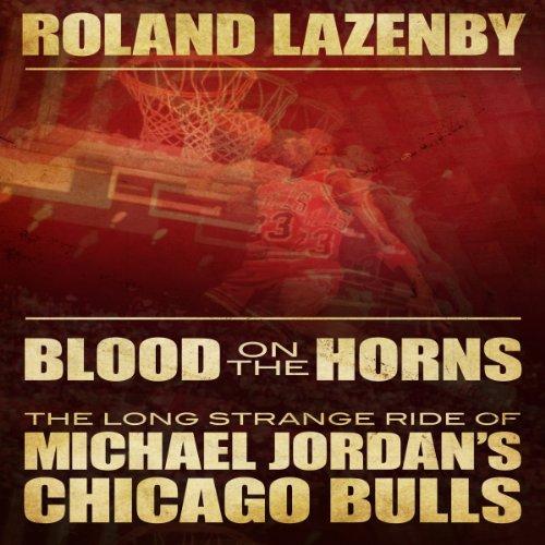 Blood on the Horns: The Long Strange Ride of Michael Jordan's Chicago Bulls by Audible Studios