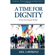 A Time for Dignity: Crisis and Gospel Today
