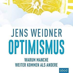 Optimismus: Warum manche weiter kommen als andere Hörbuch von Jens Weidner Gesprochen von: Sebastian Pappenberger