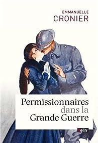 Permissionnaires dans la Grande Guerre par Emmanuelle Cronier