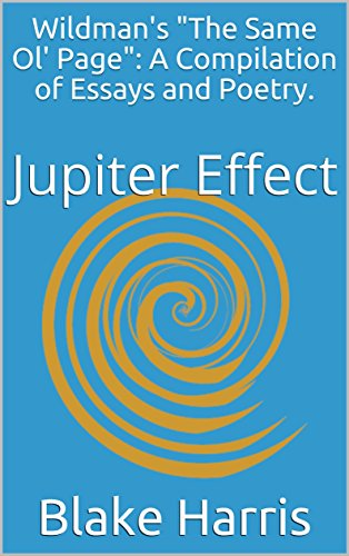 Wildmans The Same Ol Page: A Compilation of Essays and Poetry.: Jupiter Effect