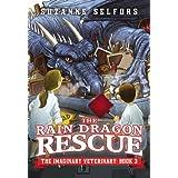 The Rain Dragon Rescue (The Imaginary Veterinary, 3)