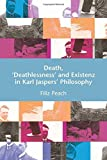 Death, Deathlessness and Existenz in Karl Jaspers' Philosophy by Filiz Peach (2008-01-23)