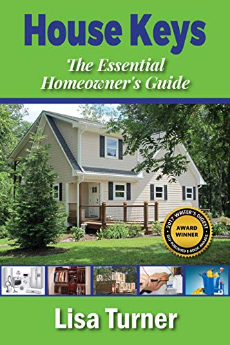 House Keys: The Essential Homeowner's Guide to Saving Money, Time, and Your Sanity Building, Buying, Selling, and Maintaining a Home by [Turner, Lisa]