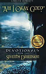 Am I Okay, God?: Devotionals from the Seventh Dimension