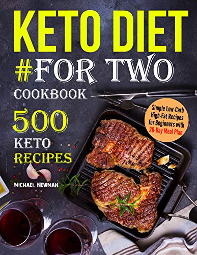 Keto Diet #For Two Cookbook: 500 Keto Recipes (keto cookbook Book 1) by [Newman, Michael] best keto cookbooks