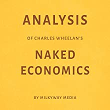 Analysis of Charles Wheelan's Naked Economics Audiobook by  Milkyway Media Narrated by Dwight Equitz