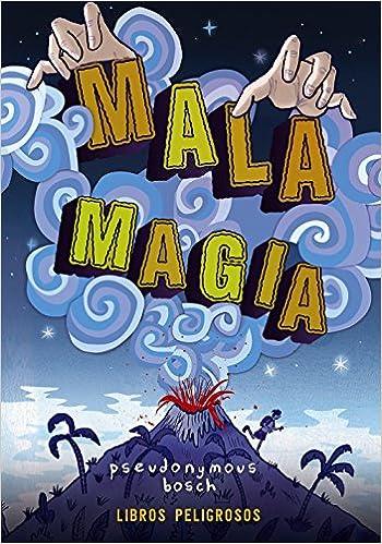 Mala magia Libros peligrosos 1 Literatura Juvenil A Partir De 12 Años - Narrativa Juvenil: Amazon.es: Pseudonymous Bosch, Adolfo Muñoz García: Libros