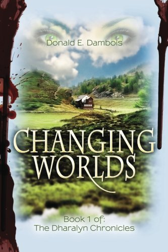 Changing Worlds: Book 1 of: The Dharalyn Chronicles (Volume 1) PDF