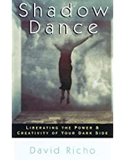 Shadow Dance: Liberating the Power & Creativity of Your Dark Side