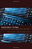 Electronic Tribes : The Virtual Worlds of Geeks, Gamers, Shamans, and Scammers, , 0292717733
