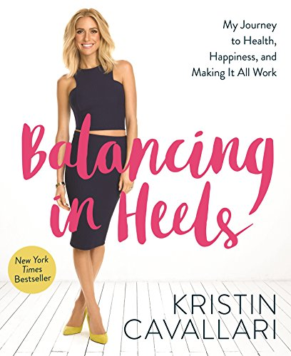 Balancing in Heels: My Journey to Health, Happiness, and Making it all - Beach Kristin Laguna Cavallari