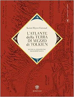 L'atlante della Terra-di-mezzo di Tolkien. Una guida per orientarsi in ogni angolo dell'universo fantastico di Tolkien, dalla Terra di mezzo alle Terre immortali dell'Ovest