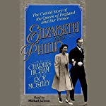 Elizabeth and Philip: The Untold Story of the Queen of England and Her Prince | Charles Highman,Ray Mosely