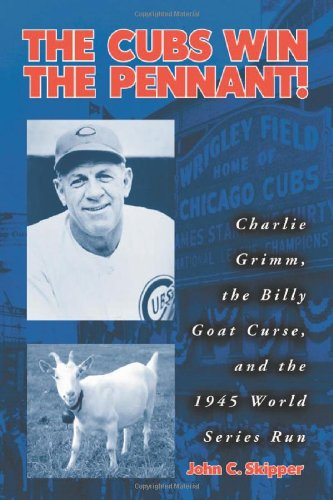- The Cubs Win the Pennant!: Charlie Grimm, the Billy Goat Curse, and the 1945 World Series Run