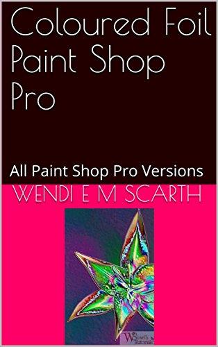 - Coloured Foil Paint Shop Pro: All Paint Shop Pro Versions (Paint Shop Pro Made Easy Book 230)