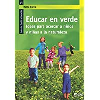 Educar en verde.: Ideas para acercar a niños y niñas a la naturaleza: 021 (Familia Y Educación)