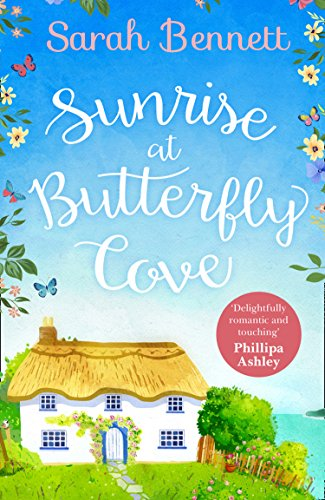 Sunrise at Butterfly Cove: An uplifting romance from bestselling author Sarah Bennett (Butterfly Cove, Book 1) (Texts From Bennett Best)