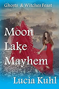 Moon Lake Mayhem: Ghosts & Witches Feast (Moon Lake Cozy Mystery Book 5) by [Kuhl, Lucia]