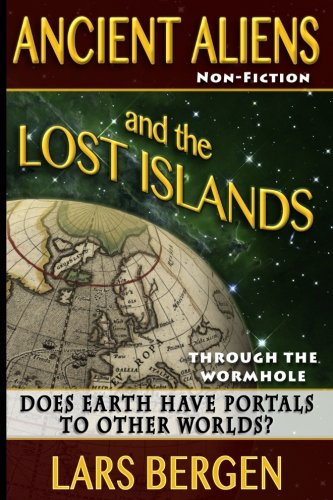 Ancient Aliens and the Lost Islands: Through the Wormhole (Volume 1)
