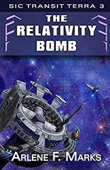 The Relativity Bomb: Sic Transit Terra Book 3 by [Marks, Arlene F.]