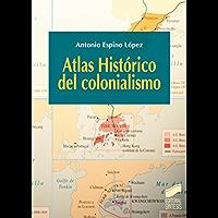 Atlas Histórico del colonialismo (Atlas históricos nº 14) (Spanish Edition)