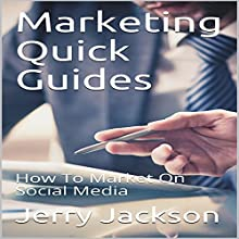 Marketing Quick Guides: How to Market on Social Media Audiobook by Jerry Jackson Narrated by Randy James Darbone