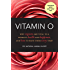 Vitamin O: Why Orgasms are Vital to a Woman's Health and Happiness, and How to Have Them Every Time!