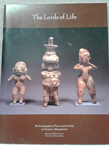 The Lords of life : the iconography of power and fertility in preclassic Mesoamerica : February 2-April 5, 1992