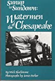 Sunup to Sundown : Watermen of the Chesapeake, Blackistone, Mick, 096277264X