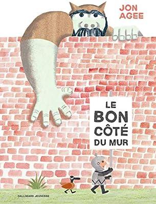 LE BON COTE DU MUR - A partir de 3 ans: Amazon.fr: Agee,Jon: Livres