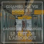 Cahier de vacances : Le test de l'aéroport (Change ma vie 18) | Clotilde Dusoulier