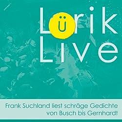 Lürik live. Frank Suchland liest schräge Gedichte von Busch bis Gernhardt
