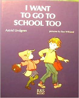 I Want to Go to School Too: Astrid Lindgren, Ilon Wikland ...