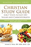 Christian Study Guide for 7 Steps to Get Off Sugar and Carbohydrates: Healthy Eating for Healthy Living with God's Food (Healthy Living Series) (Volume 2)