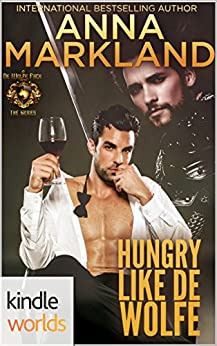 World of de Wolfe Pack: Hungry like de Wolfe (Kindle Worlds Novella) by [Markland, Anna]