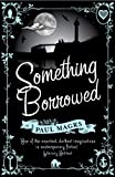 Front cover for the book Something Borrowed by Paul Magrs