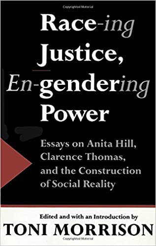 race ing justice en gendering power essays on anita hill  race ing justice en gendering power essays on anita hill clarence thomas and the construction of social reality toni morrison jr a leon higginbotham