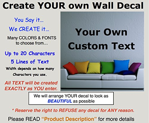 Create Your Own Wall Decal. Many Sizes, Fonts & Colors. An easy way to decorate any space. Make your own personalized decal. You type it...we design it! Custom Name for family, boys, girls or pets.