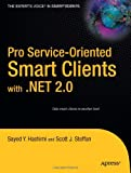 Pro Service-Oriented Smart Clients with . NET 2. 0, Sayed Y. Hashimi and Scott J. Steffan, 1590595513