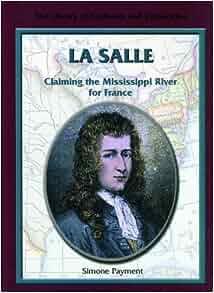 la salle claiming the mississippi river for france